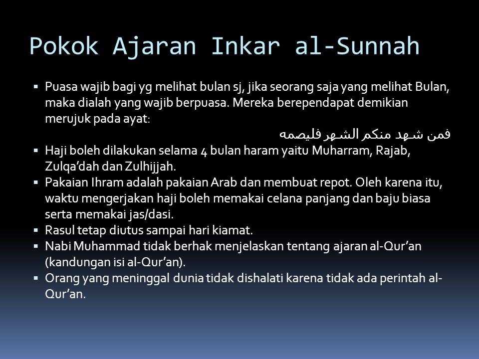 Pokok Ajaran Inkar al-Sunnah  Puasa wajib bagi yg melihat bulan sj, jika seorang saja yang melihat Bulan, maka dialah yang wajib berpuasa.