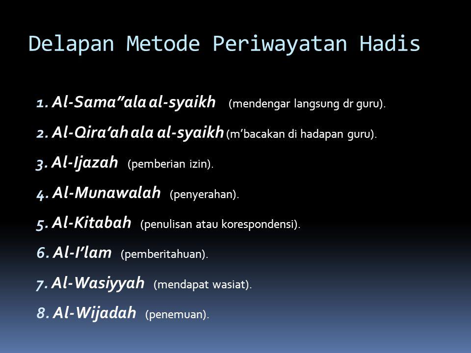 Delapan Metode Periwayatan Hadis 1.Al-Sama''ala al-syaikh (mendengar langsung dr guru).