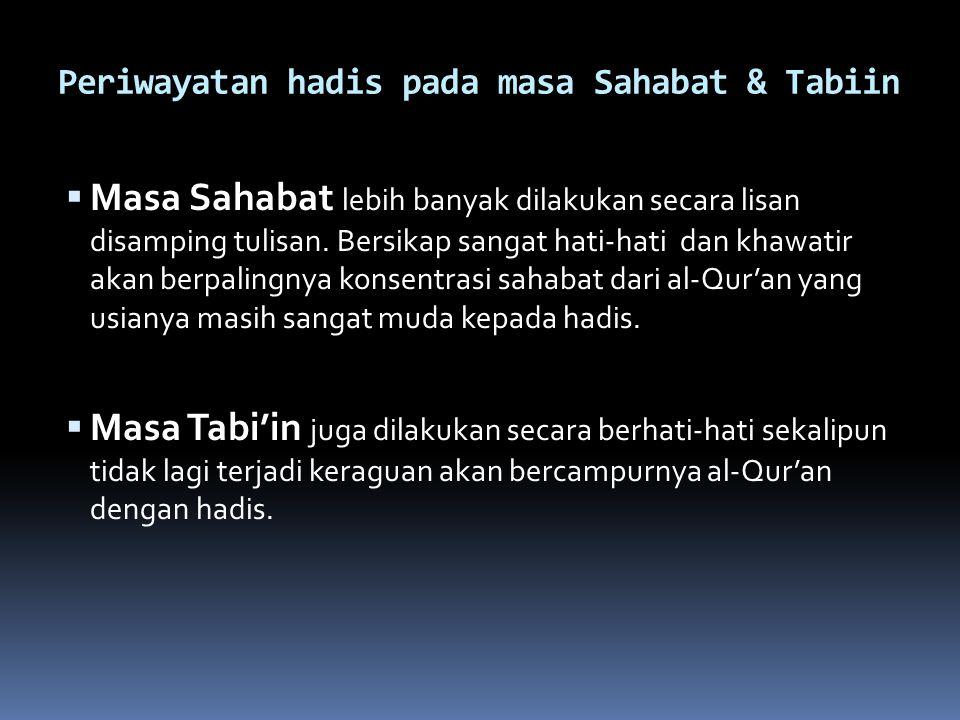 Periwayatan hadis pada masa Sahabat & Tabiin  Masa Sahabat lebih banyak dilakukan secara lisan disamping tulisan.