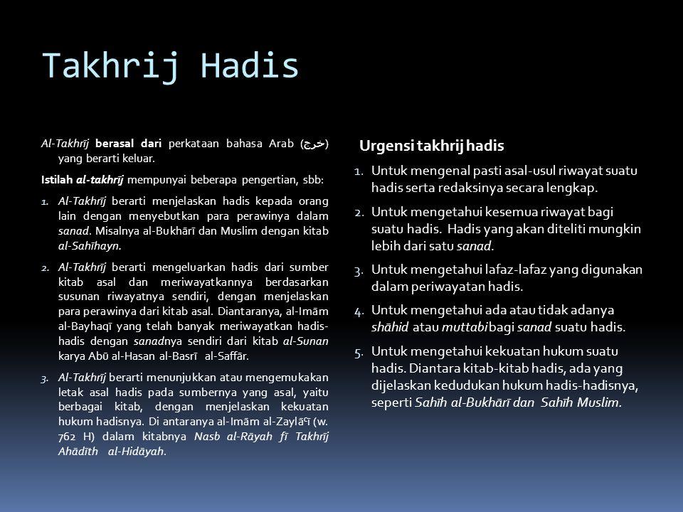 Takhrij Hadis Al-Takhrīj berasal dari perkataan bahasa Arab ( خرج ) yang berarti keluar.