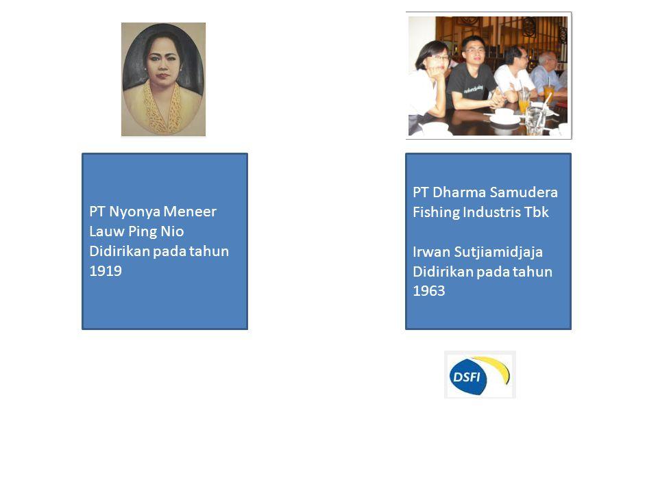 PT Nyonya Meneer Lauw Ping Nio Didirikan pada tahun 1919 PT Dharma Samudera Fishing Industris Tbk Irwan Sutjiamidjaja Didirikan pada tahun 1963