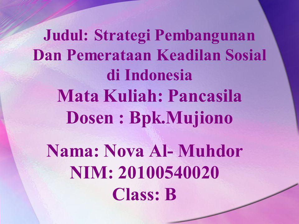 Judul: Strategi Pembangunan Dan Pemerataan Keadilan Sosial di Indonesia Mata Kuliah: Pancasila Dosen : Bpk.Mujiono Nama: Nova Al- Muhdor NIM: 20100540