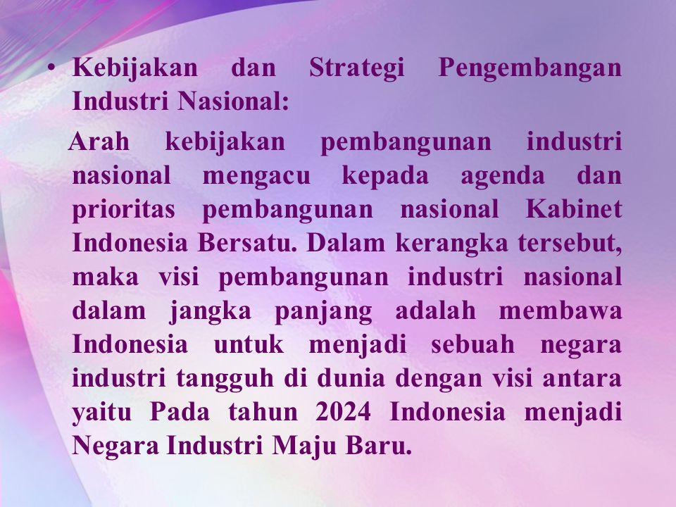 Kebijakan dan Strategi Pengembangan Industri Nasional: Arah kebijakan pembangunan industri nasional mengacu kepada agenda dan prioritas pembangunan na