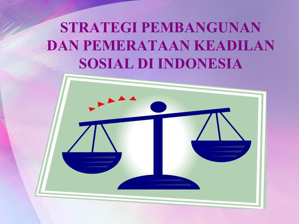 STRATEGI PEMBANGUNAN DAN PEMERATAAN KEADILAN SOSIAL DI INDONESIA