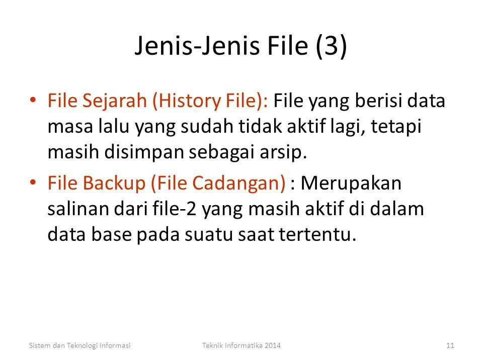 Jenis-Jenis File (2) File Induk (Master File): File yang harus ada selama hidup sistem. File Transaksi : File untuk mencatat/ merekam data hasil trans