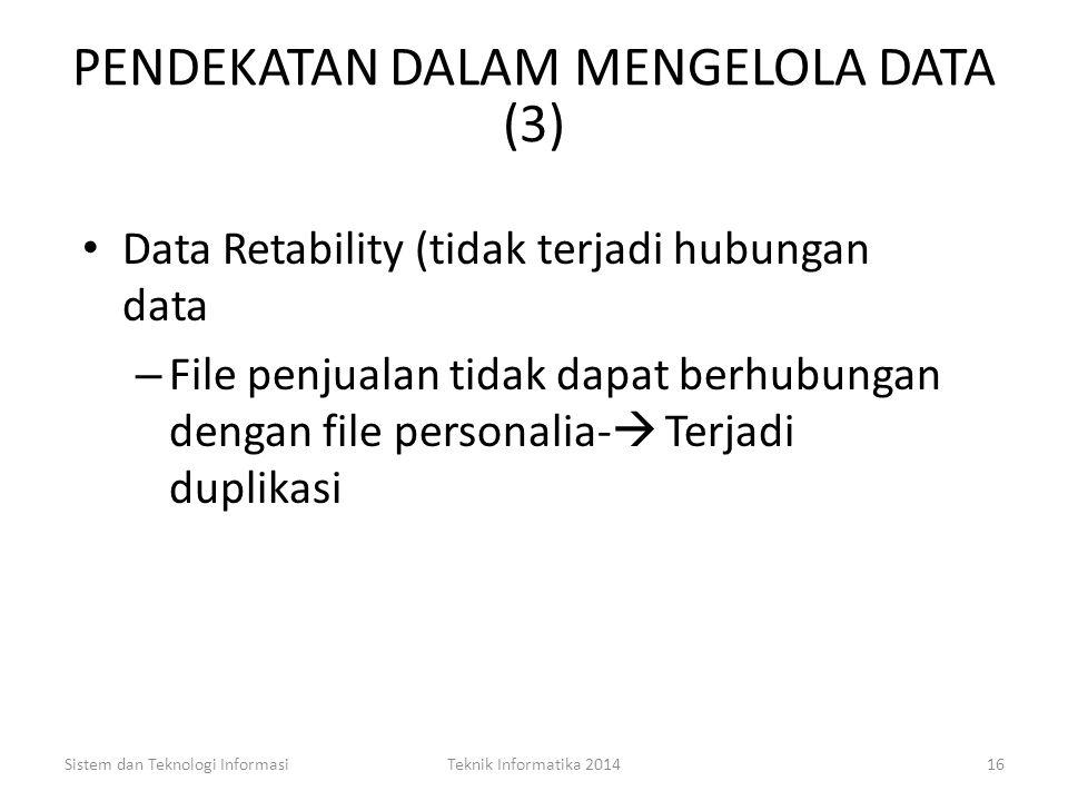 PENDEKATAN DALAM MENGELOLA DATA (2) Kelemahan: – Duplikasi data (data redundancy) Misal :File Penjualan File Gaji File Personalia Akibatnya: Memodifik