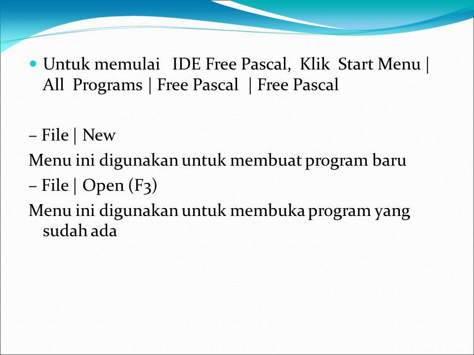 Untuk memulai IDE Free Pascal, Klik Start Menu | All Programs | Free Pascal | Free Pascal – File | New Menu ini digunakan untuk membuat program baru –