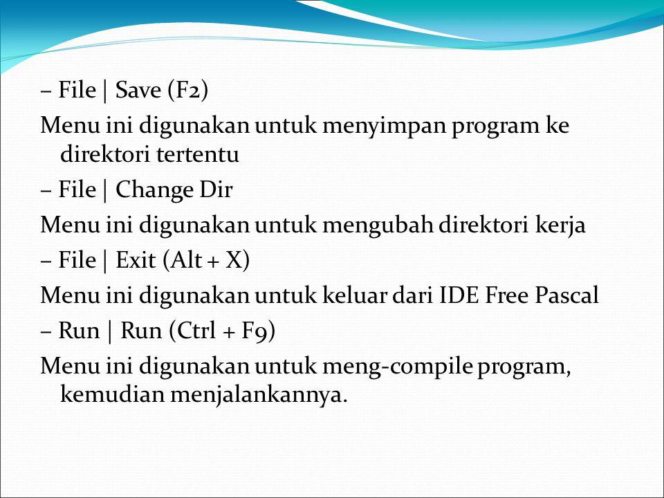 – File | Save (F2) Menu ini digunakan untuk menyimpan program ke direktori tertentu – File | Change Dir Menu ini digunakan untuk mengubah direktori ke
