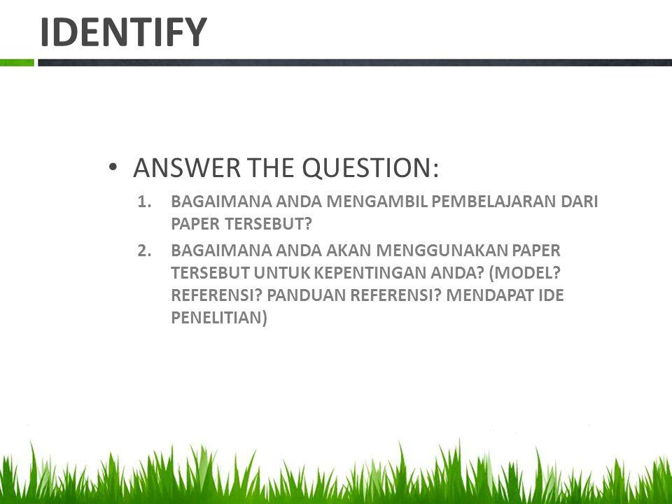 IDENTIFY ANSWER THE QUESTION: 1.BAGAIMANA ANDA MENGAMBIL PEMBELAJARAN DARI PAPER TERSEBUT.