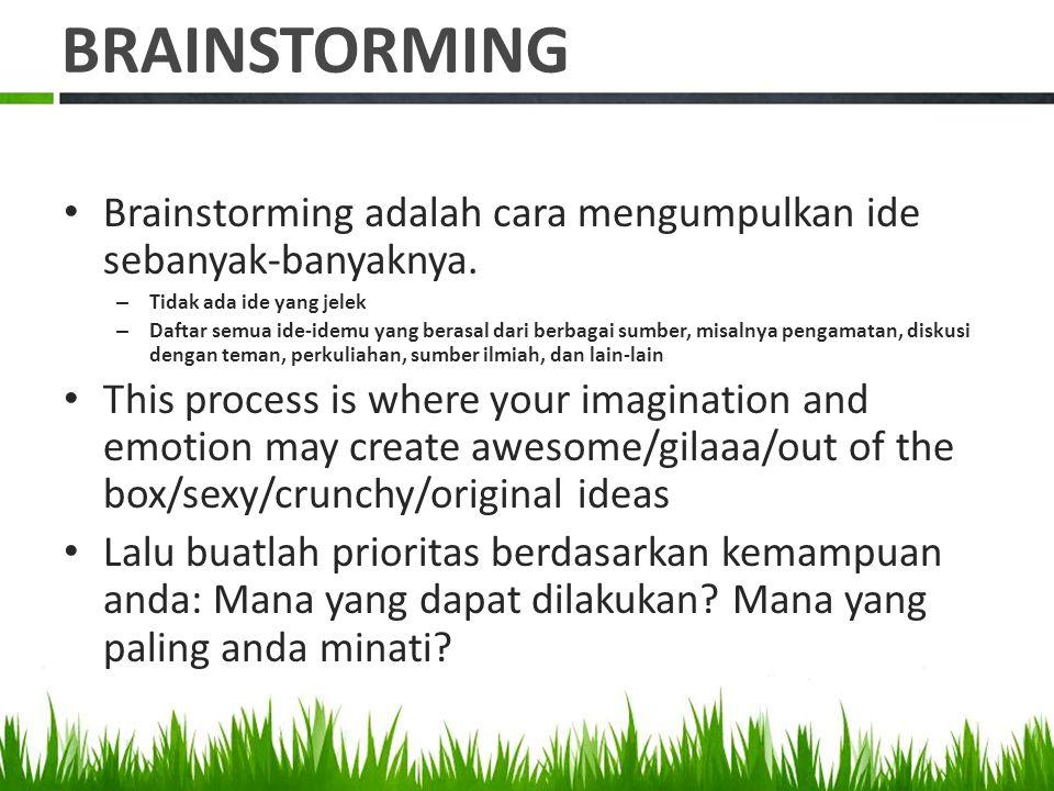 BRAINSTORMING Brainstorming adalah cara mengumpulkan ide sebanyak-banyaknya.