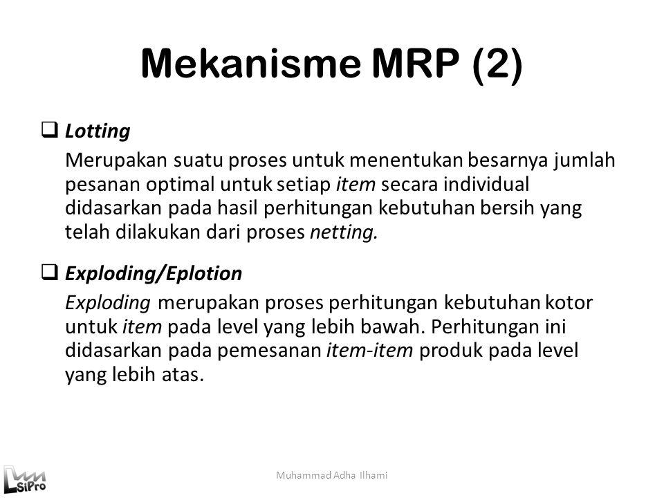 Mekanisme MRP (2) Muhammad Adha Ilhami  Lotting Merupakan suatu proses untuk menentukan besarnya jumlah pesanan optimal untuk setiap item secara indi