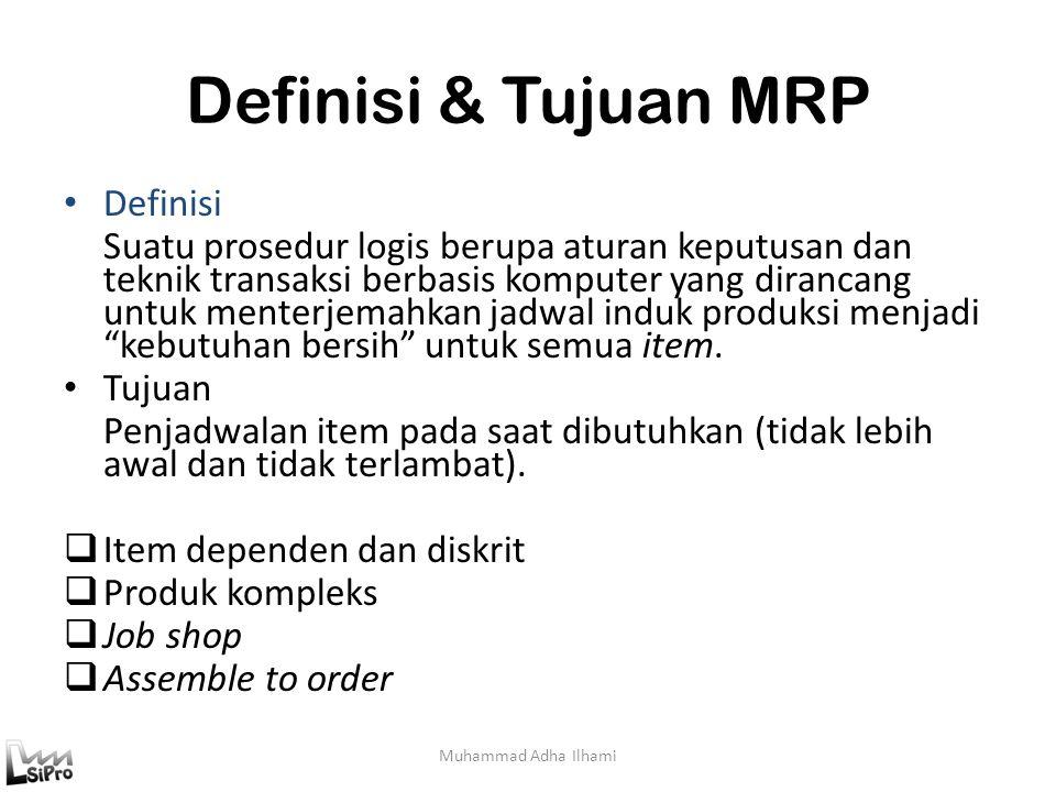 Definisi & Tujuan MRP Definisi Suatu prosedur logis berupa aturan keputusan dan teknik transaksi berbasis komputer yang dirancang untuk menterjemahkan
