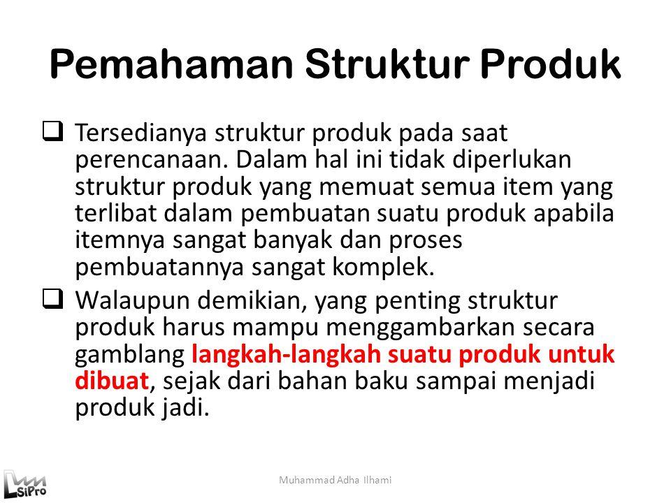 Pemahaman Struktur Produk  Tersedianya struktur produk pada saat perencanaan. Dalam hal ini tidak diperlukan struktur produk yang memuat semua item y
