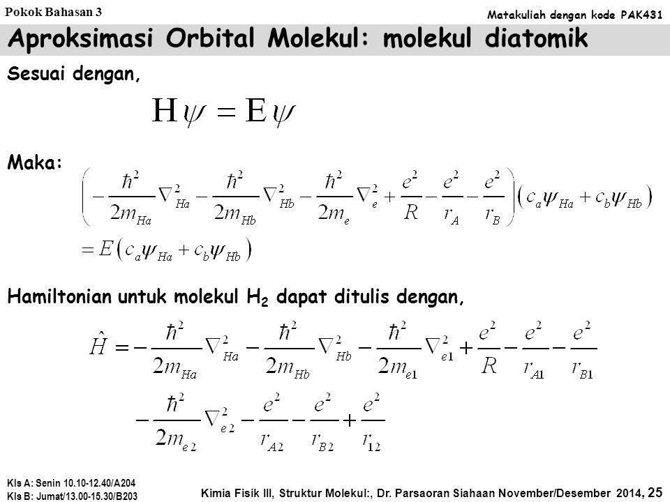 Metode LCAO-MO pada molekul H 2 + yang hanya terdiri dari dua atom, orbital molekul dapat ditulis dengan. Atau: dengan  OM adalah orbital molekul H 2