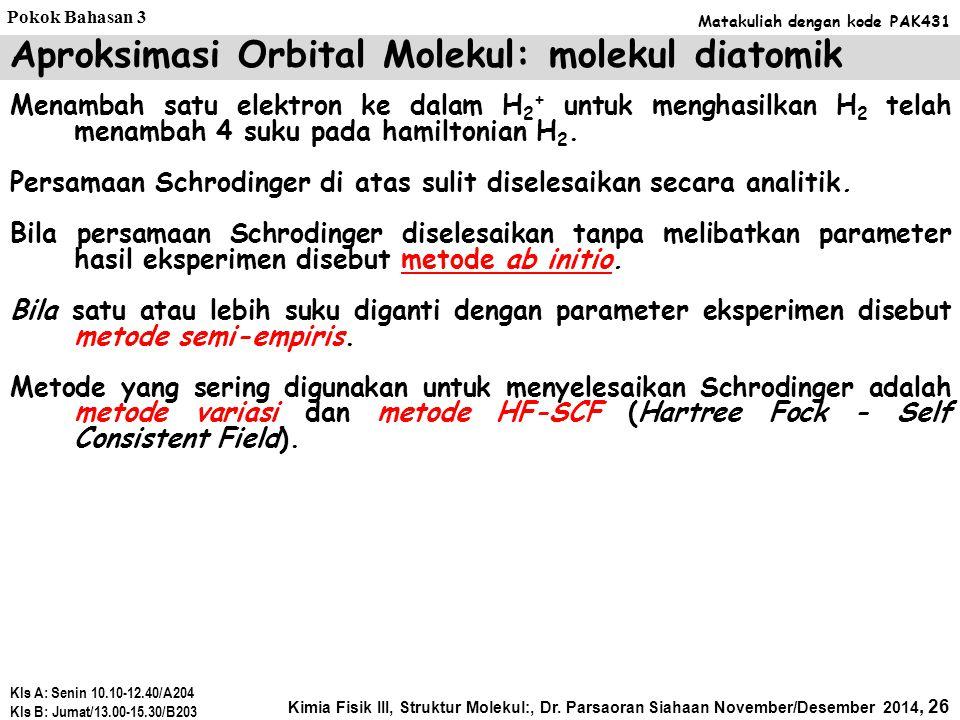 Sesuai dengan, Maka: Hamiltonian untuk molekul H 2 dapat ditulis dengan, Aproksimasi Orbital Molekul: molekul diatomik Kimia Fisik III, Struktur Molek