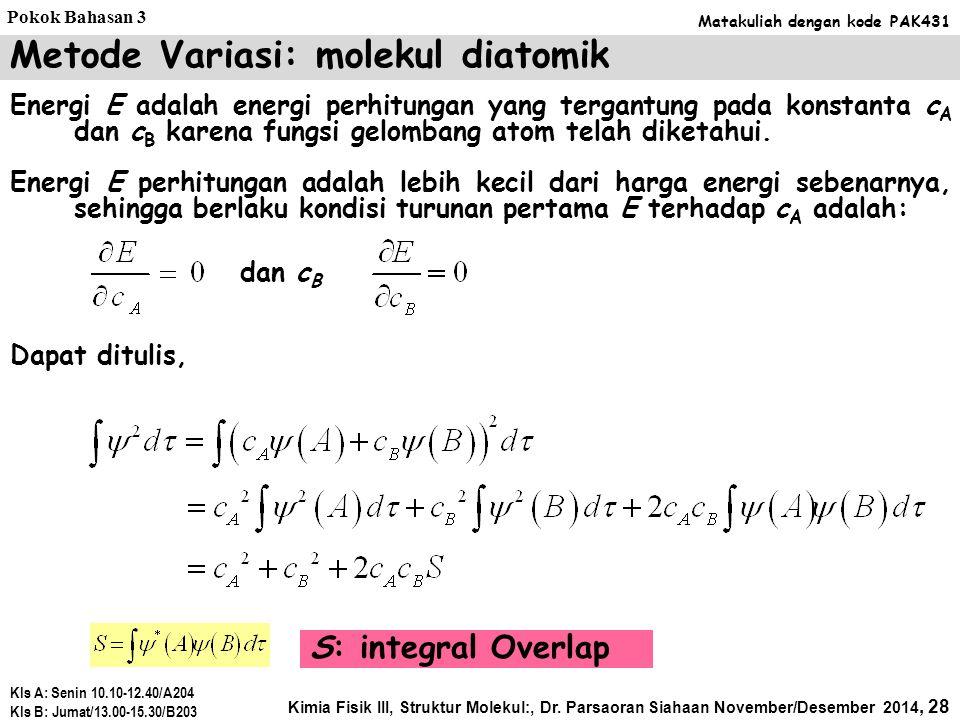 Metode Variasi: molekul diatomik Penerapan metode variasi pada molekul AB yang terbentuk dari atom A dan B adalah diawali dengan pembentukan fungsi ge