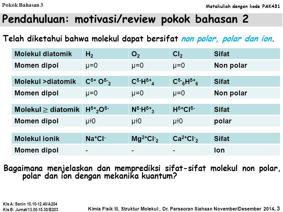 Kimia Fisik III, Struktur Molekul:, Dr. Parsaoran Siahaan November/Desember 2014, 2 Kls A: Senin 10.10-12.40/A204 Kls B: Jumat/13.00-15.30/B203 Mataku