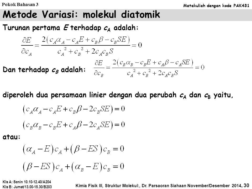 Dengan, Sehingga: α: integral Coulomb β: integral Resonansi Metode Variasi: molekul diatomik Kimia Fisik III, Struktur Molekul:, Dr. Parsaoran Siahaan