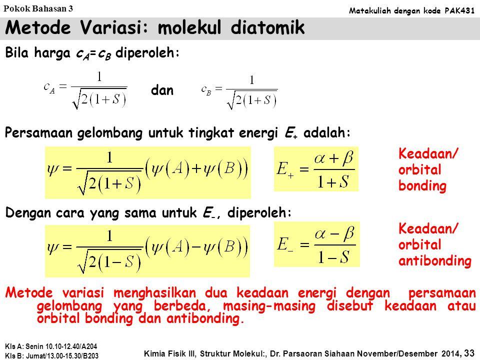 Setiap energi mempunyai fungsi gelombang sendiri, sehingga penyesaian persamaan juga harus menghasilkan dua fungsi gelombang yaitu untuk tingkat energ