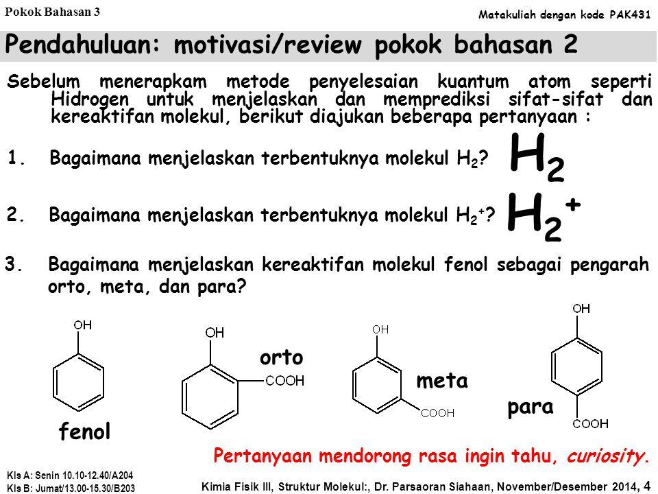 Metode LCAO-MO pada molekul H 2 + yang hanya terdiri dari dua atom, orbital molekul dapat ditulis dengan.