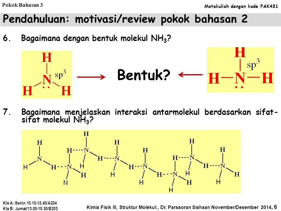 Bentuk.6. Bagaimana dengan bentuk molekul NH 3 . 7.