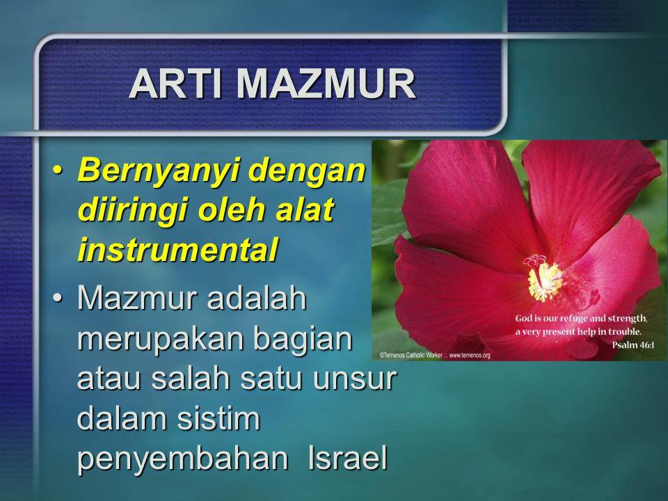 ARTI MAZMUR Bernyanyi dengan diiringi oleh alat instrumentalBernyanyi dengan diiringi oleh alat instrumental Mazmur adalah merupakan bagian atau salah
