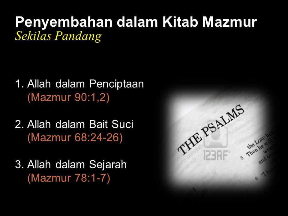 Black Penyembahan dalam Kitab Mazmur Sekilas Pandang 1. Allah dalam Penciptaan (Mazmur 90:1,2) 2. Allah dalam Bait Suci (Mazmur 68:24-26) 3. Allah dal