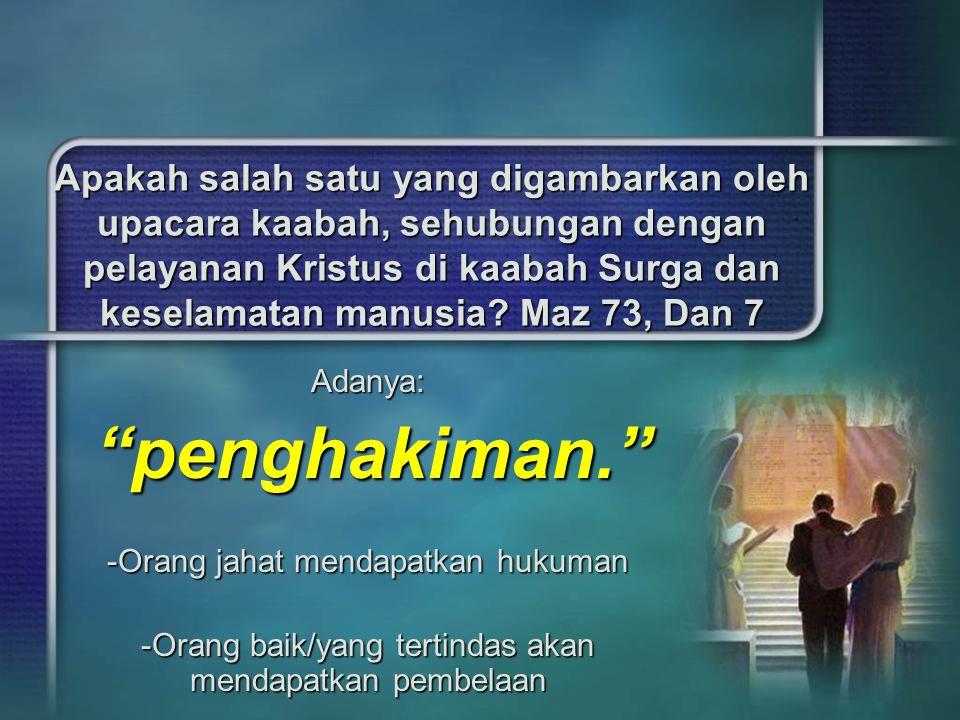 Apakah salah satu yang digambarkan oleh upacara kaabah, sehubungan dengan pelayanan Kristus di kaabah Surga dan keselamatan manusia? Maz 73, Dan 7 Ada