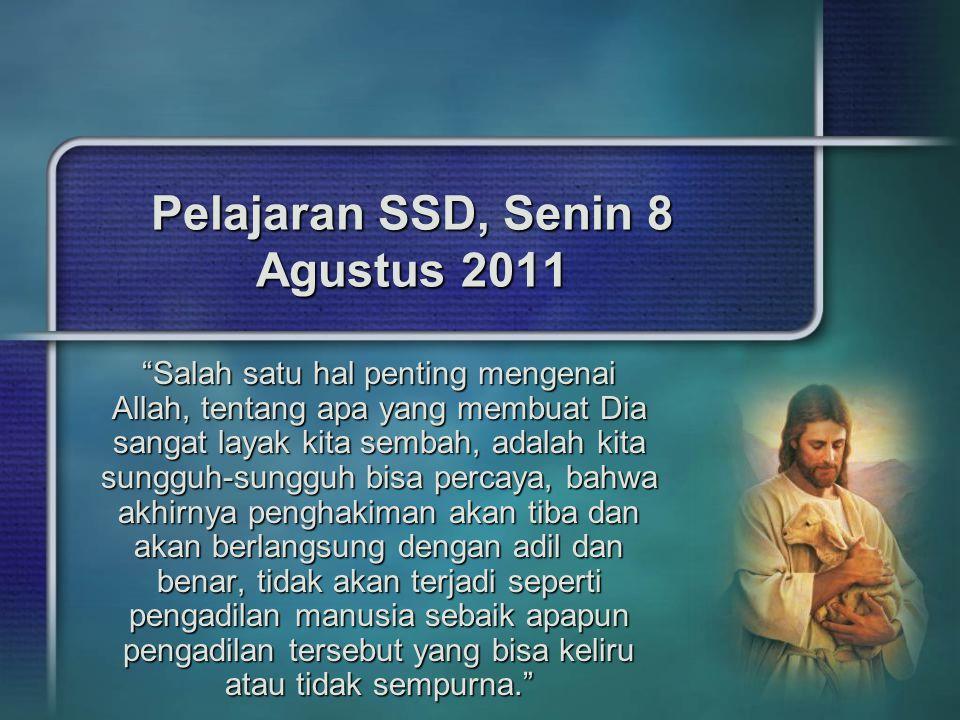 """Pelajaran SSD, Senin 8 Agustus 2011 """"Salah satu hal penting mengenai Allah, tentang apa yang membuat Dia sangat layak kita sembah, adalah kita sungguh"""