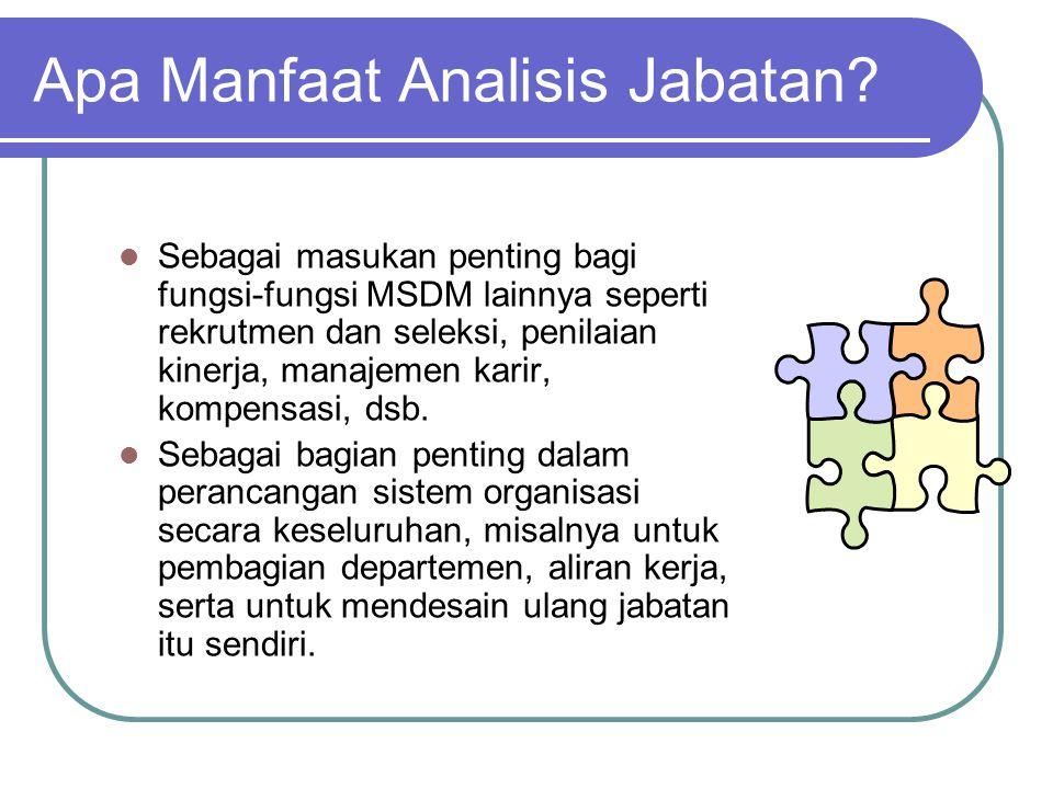 Apa Manfaat Analisis Jabatan? Sebagai masukan penting bagi fungsi-fungsi MSDM lainnya seperti rekrutmen dan seleksi, penilaian kinerja, manajemen kari