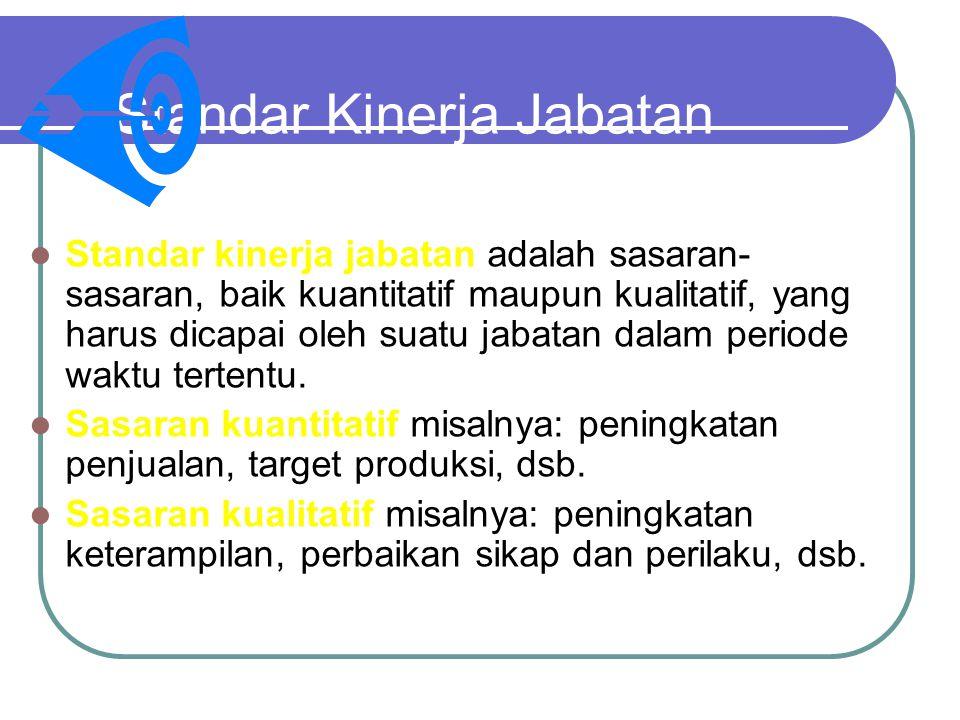 Standar Kinerja Jabatan Standar kinerja jabatan adalah sasaran- sasaran, baik kuantitatif maupun kualitatif, yang harus dicapai oleh suatu jabatan dalam periode waktu tertentu.