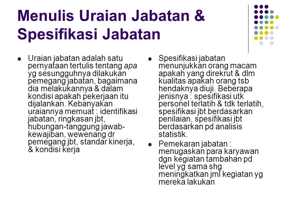 Menulis Uraian Jabatan & Spesifikasi Jabatan Uraian jabatan adalah satu pernyataan tertulis tentang apa yg sesungguhnya dilakukan pemegang jabatan, ba