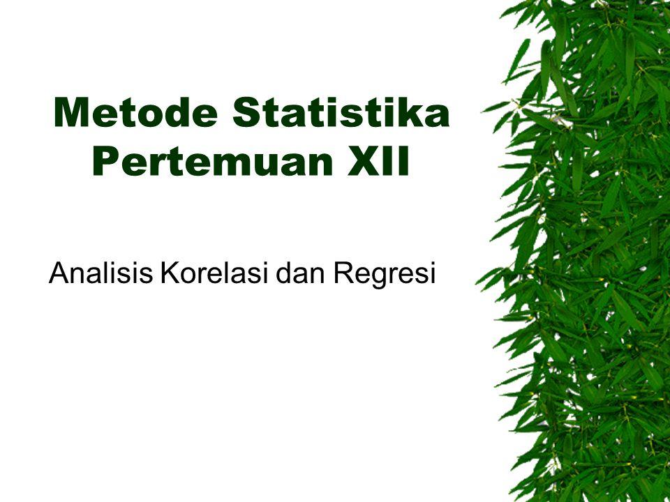 Metode Statistika Pertemuan XII Analisis Korelasi dan Regresi