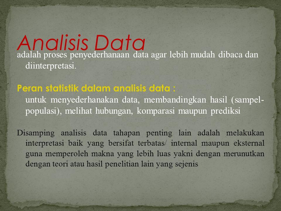 adalah proses penyederhanaan data agar lebih mudah dibaca dan diinterpretasi. Peran statistik dalam analisis data : untuk menyederhanakan data, memban