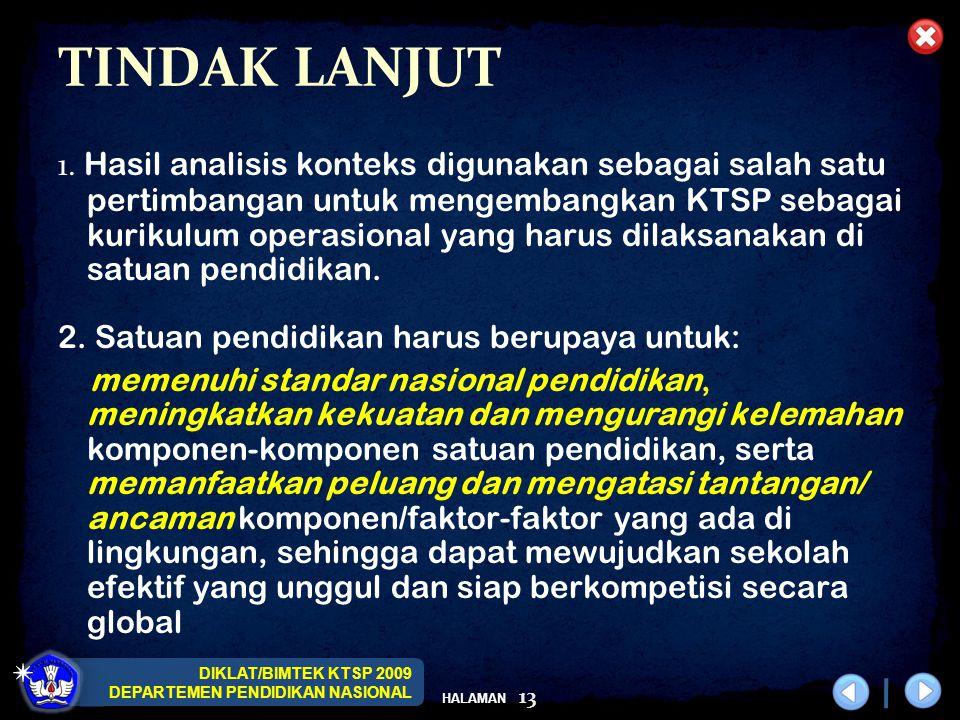 DIKLAT/BIMTEK KTSP 2009 DEPARTEMEN PENDIDIKAN NASIONAL HALAMAN 13 TINDAK LANJUT 1.