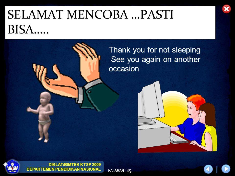 DIKLAT/BIMTEK KTSP 2009 DEPARTEMEN PENDIDIKAN NASIONAL HALAMAN 15 SELAMAT MENCOBA …PASTI BISA….. Thank you for not sleeping See you again on another o