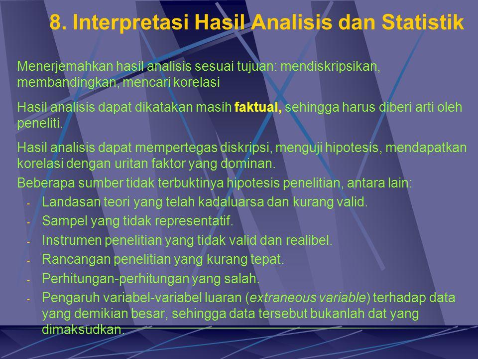 8. Interpretasi Hasil Analisis dan Statistik Menerjemahkan hasil analisis sesuai tujuan: mendiskripsikan, membandingkan, mencari korelasi Hasil analis