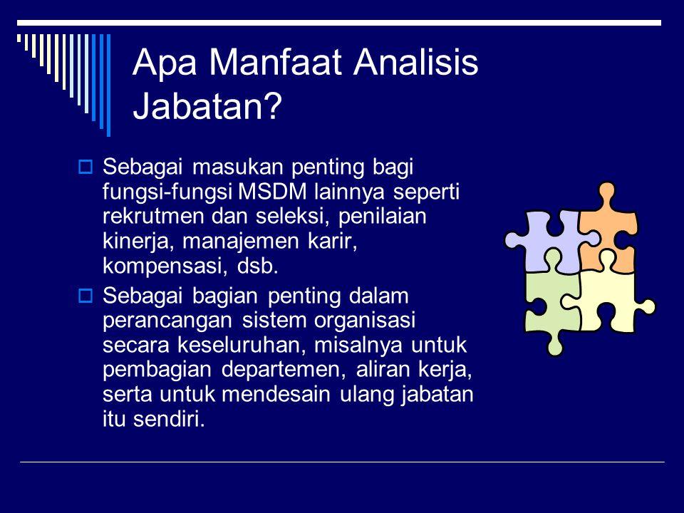 Apa Manfaat Analisis Jabatan?  Sebagai masukan penting bagi fungsi-fungsi MSDM lainnya seperti rekrutmen dan seleksi, penilaian kinerja, manajemen ka