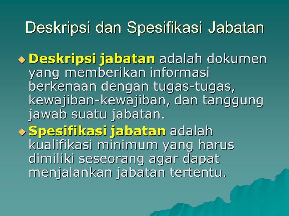 Deskripsi dan Spesifikasi Jabatan  Deskripsi jabatan adalah dokumen yang memberikan informasi berkenaan dengan tugas-tugas, kewajiban-kewajiban, dan