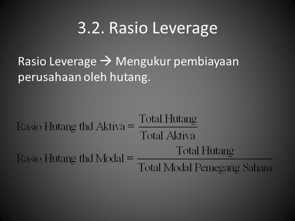 3.2. Rasio Leverage Rasio Leverage  Mengukur pembiayaan perusahaan oleh hutang.