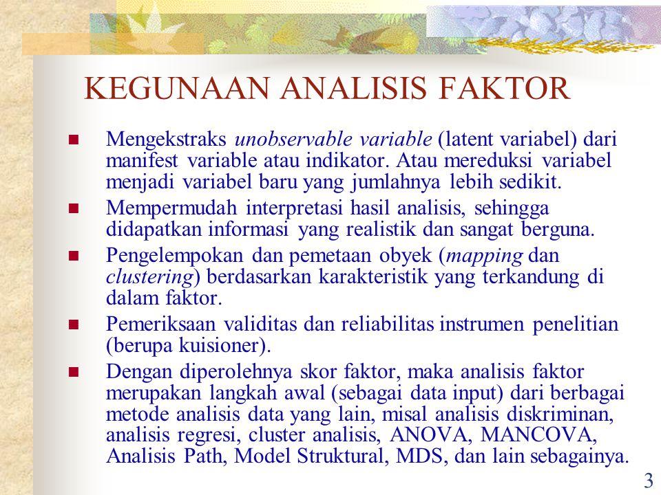 2 Analisis faktor merupakan salah satu dari analisis ketergantungan (interdependensi) antar variabel. Prinsip dasar analisis faktor adalah mengekstrak