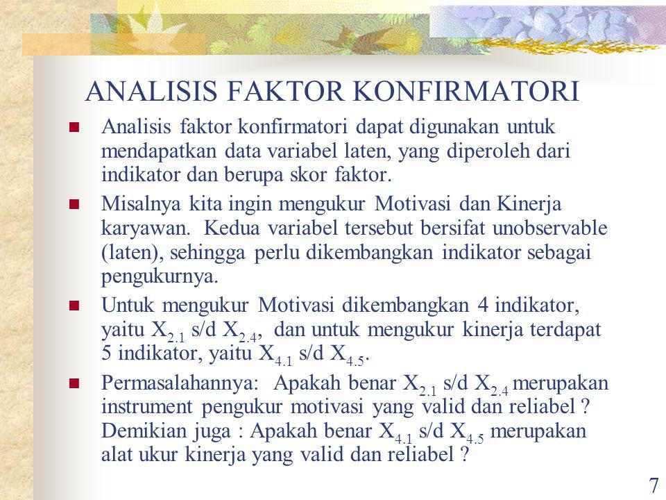 7 ANALISIS FAKTOR KONFIRMATORI Analisis faktor konfirmatori dapat digunakan untuk mendapatkan data variabel laten, yang diperoleh dari indikator dan berupa skor faktor.