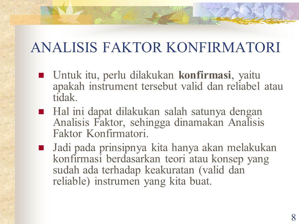 8 ANALISIS FAKTOR KONFIRMATORI Untuk itu, perlu dilakukan konfirmasi, yaitu apakah instrument tersebut valid dan reliabel atau tidak.