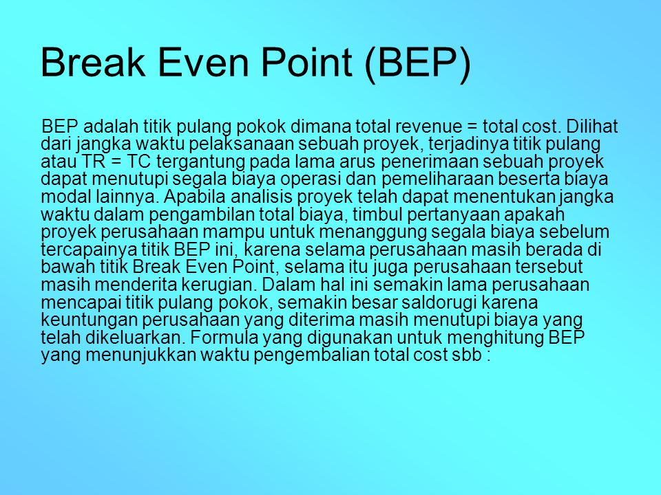 Dimana : BEP= Break Even Point T p-1 = Tahun sebelum terdapat BEP TC= Jumlah total cost yang telah didiscount Biop – 1 = Jumlah Benefit yang telah didiscount sebelum break even point Bp= Jumlah benefit pada break even point berada
