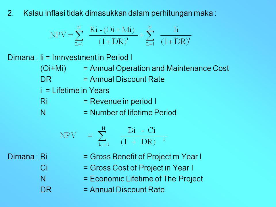 2. Kalau inflasi tidak dimasukkan dalam perhitungan maka : Dimana : li= Imnvestment in Period I (Oi+Mi)= Annual Operation and Maintenance Cost DR= Ann