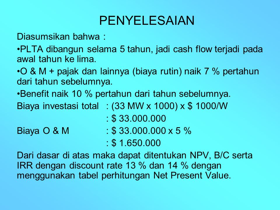 PERHITUNGAN NET PRESENT VALUE THN BIAYA ($.000) BENEFIT ($.000) D.F1 (13 %) PRESENT VALUE 1 ($.DF2 14 %PRESENT VALUE ($.000) MODALO&MJUMLAHC1B1 C2B2 1234567=4.68=5.6910=4.911=5.9 1,00006.6000.0001,00006.6000.000 16.600 0,8850504810.0000,87725.7890.000 26.600 0,7831501690.0000,76955.0780.000 36.600 0,6931405740.0000,67504.4550.000 46.600 0,61334.0480.0000,59213.9080.000 5 1.650 10.0000,54288965.4280,51948575.194 6 1.766 11.0000,48038485.2840,45568045.011 7 1.942 12.1000,42518255.1430,39967764.836 8 2.136 13.3100,37618045.0070,35067494.666 9 2.350 14.6410,33297824.8740,30757234.502 10 2.585 16.1050,29467614.7440,26976974.344 11 2.843 17.7160,26077414.6180,23666734.192 12 3.128 19.4870,23077224.4960,20766494.045 13 3.440 21.4360,20427024.3760,18216263.903 14 3.785 23.5790,18076844.2600,15976043.766 15 4.163 25.9370,15996664.1470,14015833.634 16 4.579 28.5310,14156484.0370,12295633.506 17 5.037 31.3840,12526313.9300,1078543 18 5.541 34.5230,11086143.8260,09465143.265 19 6.095 37.9750,09815983.7240,08295063.150 20 6.704 41.7720,08685823.6250,07284883.039