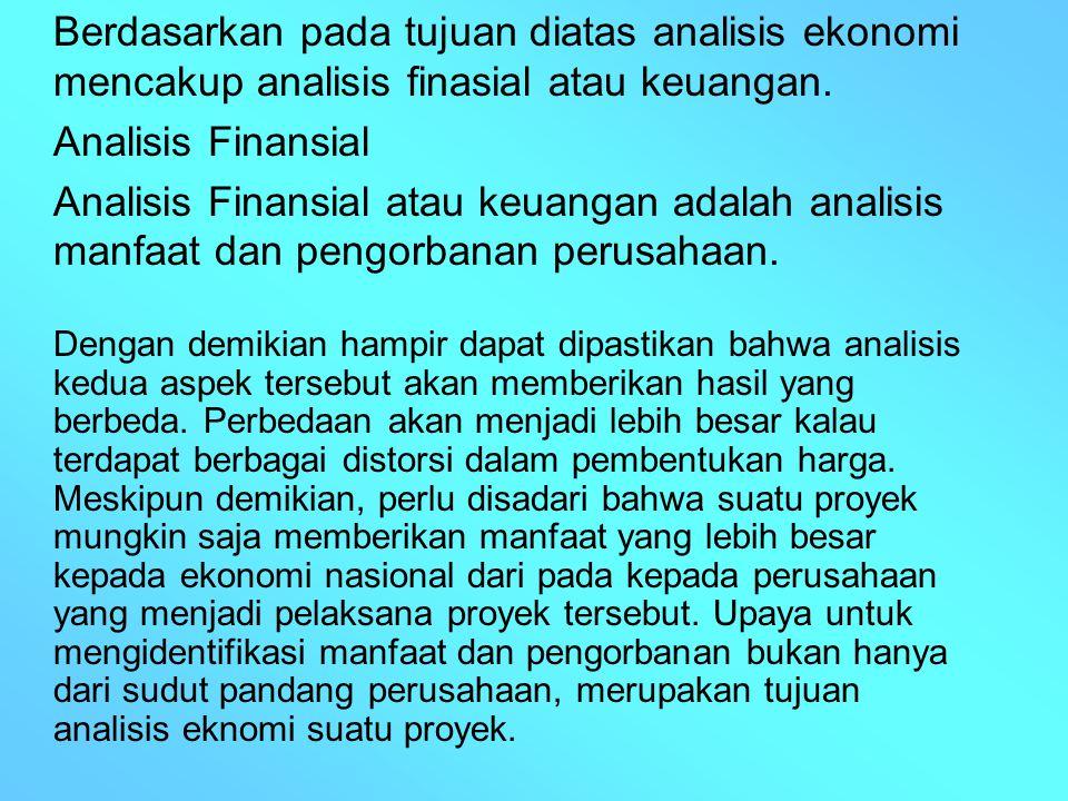 Berdasarkan pada tujuan diatas analisis ekonomi mencakup analisis finasial atau keuangan. Analisis Finansial Analisis Finansial atau keuangan adalah a