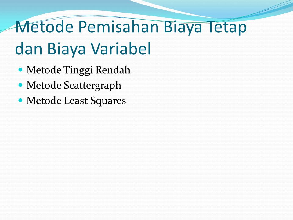 Metode Pemisahan Biaya Tetap dan Biaya Variabel Metode Tinggi Rendah Metode Scattergraph Metode Least Squares