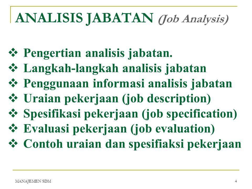 MANAJEMEN SDM3 Apa artinya kita harus terlebih dahulu menempatkan pekerjaan-pekerjaannya berdasarkan uraian pekerjaan. Siapa artinya kita baru mencari