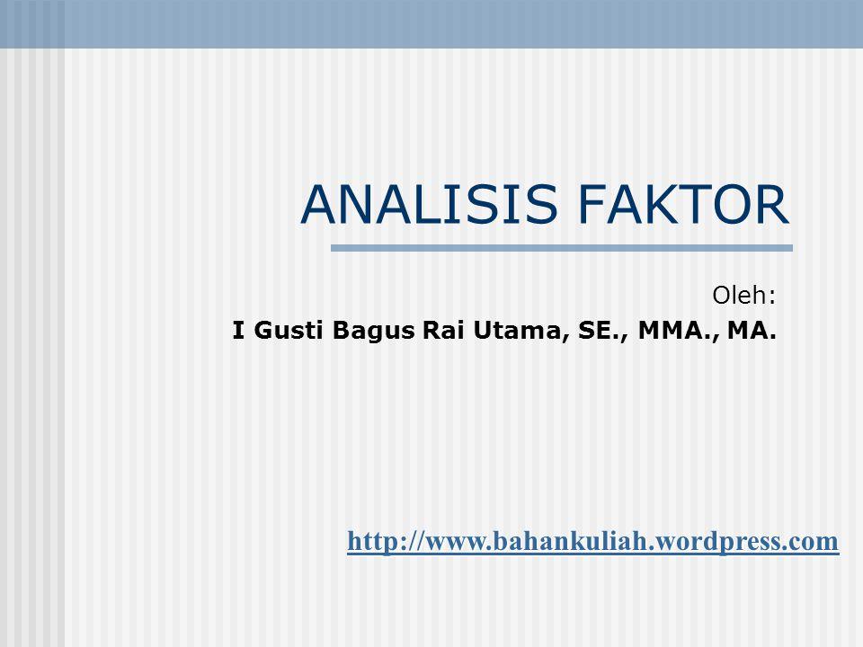 ANALISIS FAKTOR Oleh: I Gusti Bagus Rai Utama, SE., MMA., MA. http://www.bahankuliah.wordpress.com
